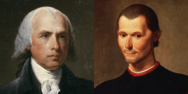 From Madison to Machiavelli