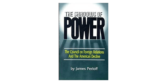 "Review of ""The Shadows of Power: The Council on Foreign Relations and the American Decline"""