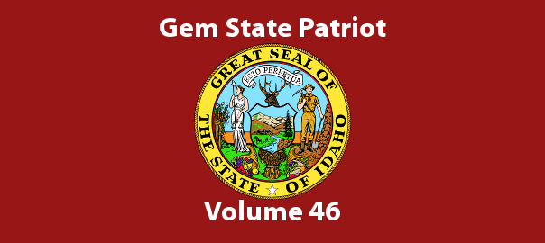 Gem State Patriot Newsletter – Volume 46