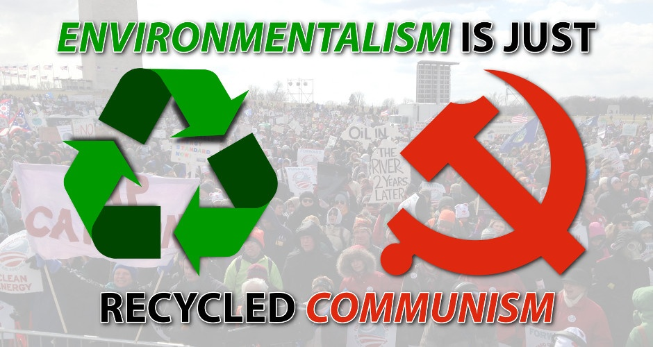 Environmentalism is just recycled Communism