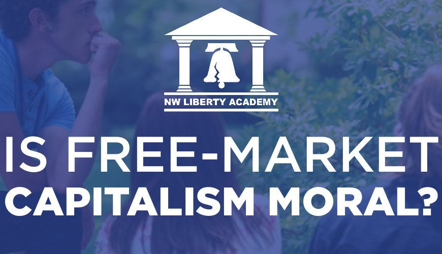 Free Event: 'Is Free-Market Capitalism Moral?' – Sponsored by FEE and Northwest Liberty Academy