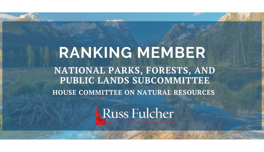 PRESS RELEASE: Fulcher Appointed as Ranking Member of Natural Resources Subcommittee